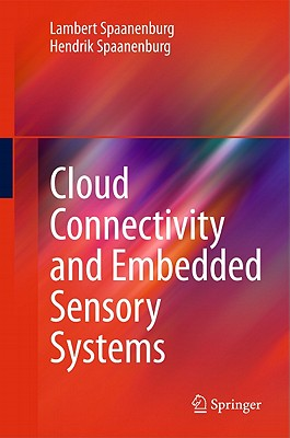Cloud Connectivity and Embedded Sensory Systems By Spaanenburg, Lambert/ Spaanenburg, Hendrik